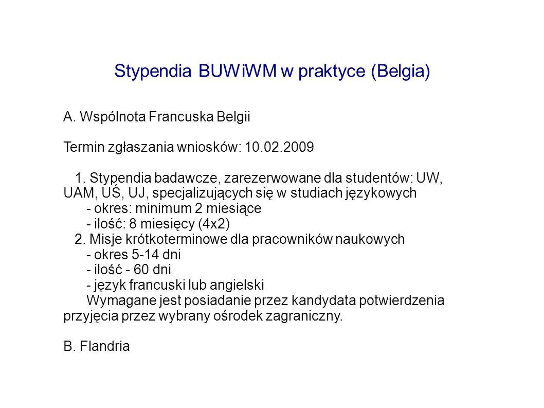 Stypendia BUWiWM w praktyce (Belgia) A. Wspólnota Francuska Belgii Termin zgłaszania wniosków: 10.02.2009 1. Stypendia badawcze, zarezerwowane dla stu