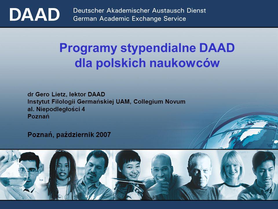 Programy stypendialne DAAD dla polskich naukowców dr Gero Lietz, lektor DAAD Instytut Filologii Germańskiej UAM, Collegium Novum al. Niepodległości 4