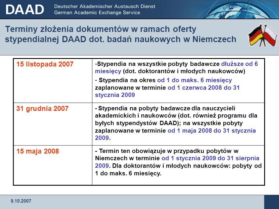 9.10.2007 Terminy złożenia dokumentów w ramach oferty stypendialnej DAAD dot. badań naukowych w Niemczech 15 listopada 2007 -Stypendia na wszystkie po
