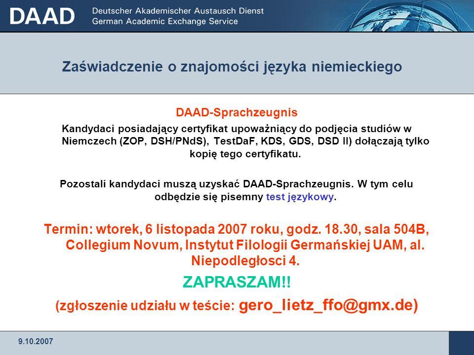 9.10.2007 Zaświadczenie o znajomości języka niemieckiego DAAD-Sprachzeugnis Kandydaci posiadający certyfikat upoważniący do podjęcia studiów w Niemcze