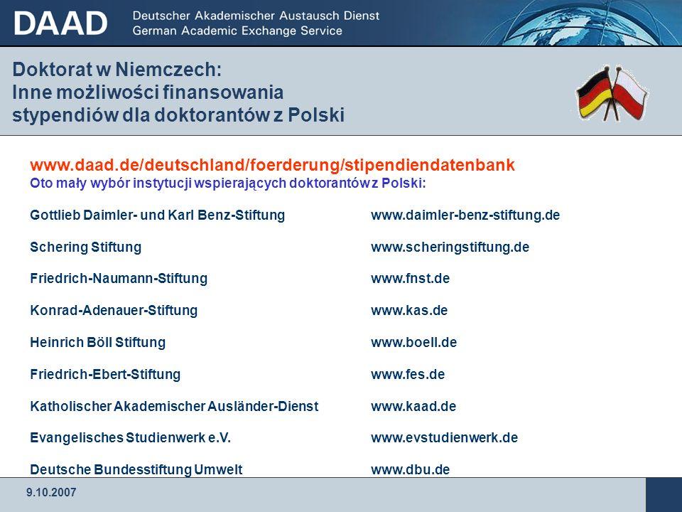 9.10.2007 Doktorat w Niemczech: Inne możliwości finansowania stypendiów dla doktorantów z Polski www.daad.de/deutschland/foerderung/stipendiendatenban