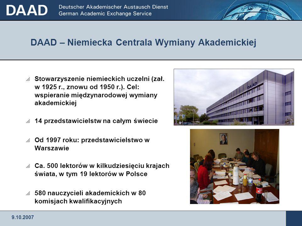 9.10.2007 DAAD – Niemiecka Centrala Wymiany Akademickiej Stowarzyszenie niemieckich uczelni (zał. w 1925 r., znowu od 1950 r.). Cel: wspieranie między