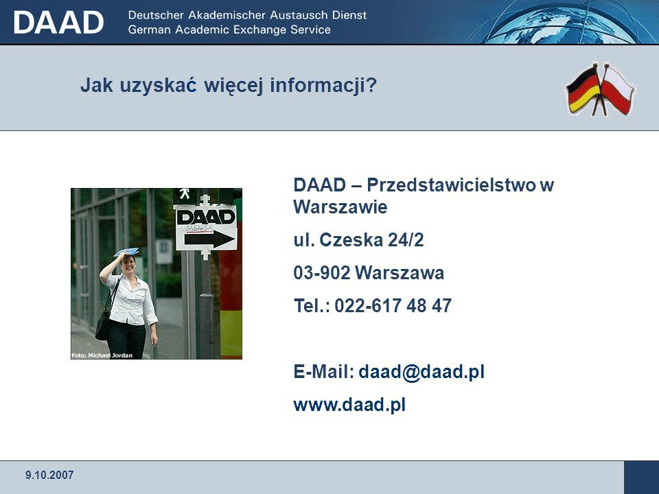 9.10.2007 DAAD – Przedstawicielstwo w Warszawie ul. Czeska 24/2 03-902 Warszawa Tel.: 022-617 48 47 E-Mail: daad@daad.pl www.daad.pl Jak uzyskać więce