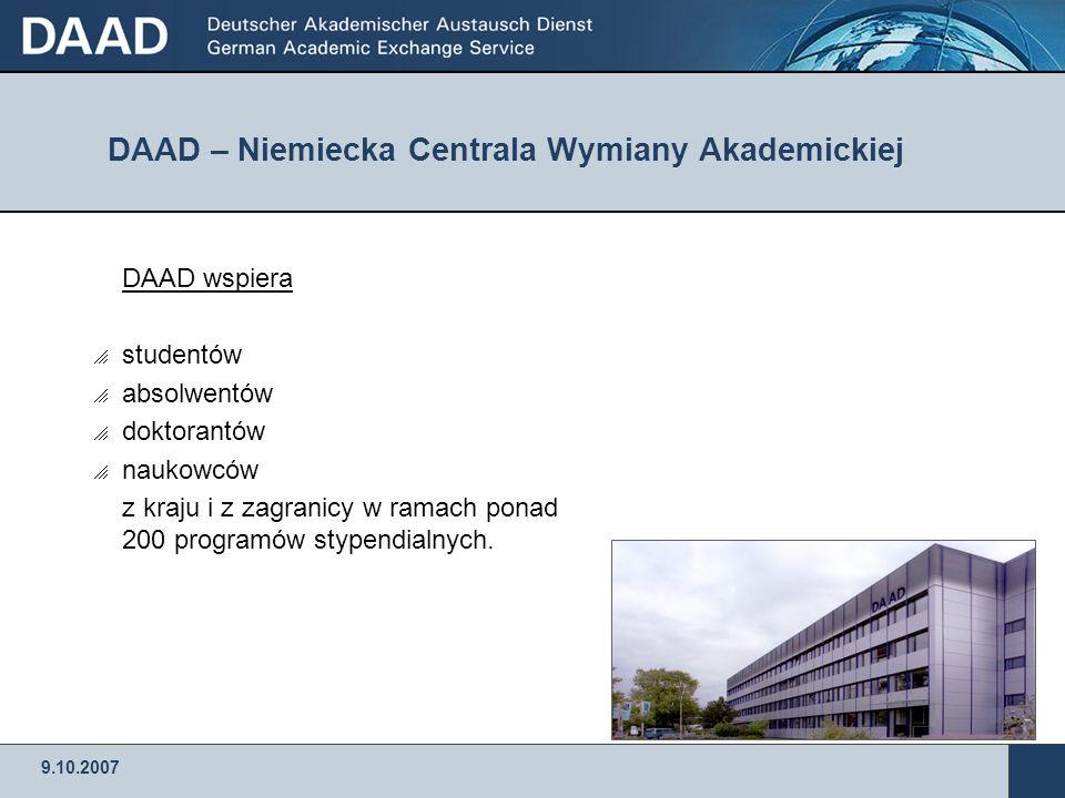 9.10.2007 DAAD – Niemiecka Centrala Wymiany Akademickiej DAAD wspiera studentów absolwentów doktorantów naukowców z kraju i z zagranicy w ramach ponad