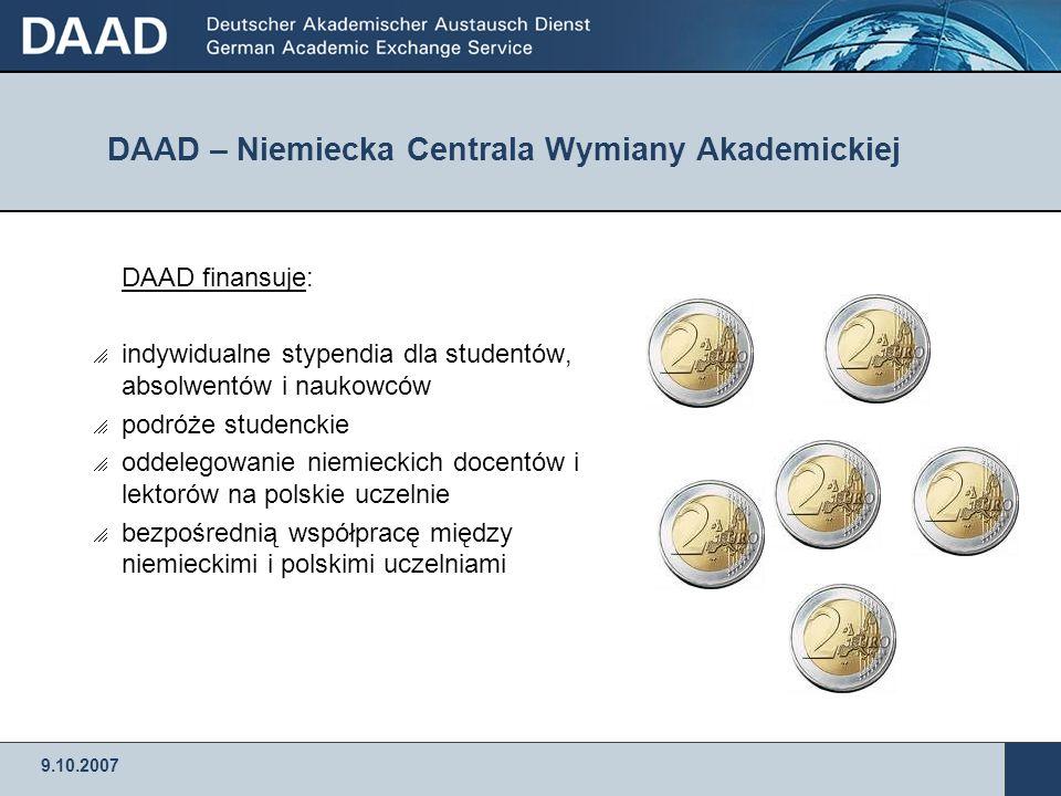 9.10.2007 DAAD – Niemiecka Centrala Wymiany Akademickiej DAAD finansuje: indywidualne stypendia dla studentów, absolwentów i naukowców podróże studenc