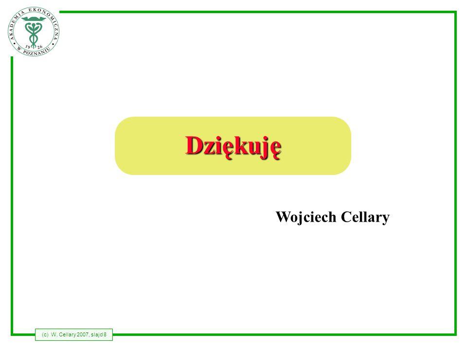 (c) W. Cellary 2007, slajd 8 Dziękuję Wojciech Cellary