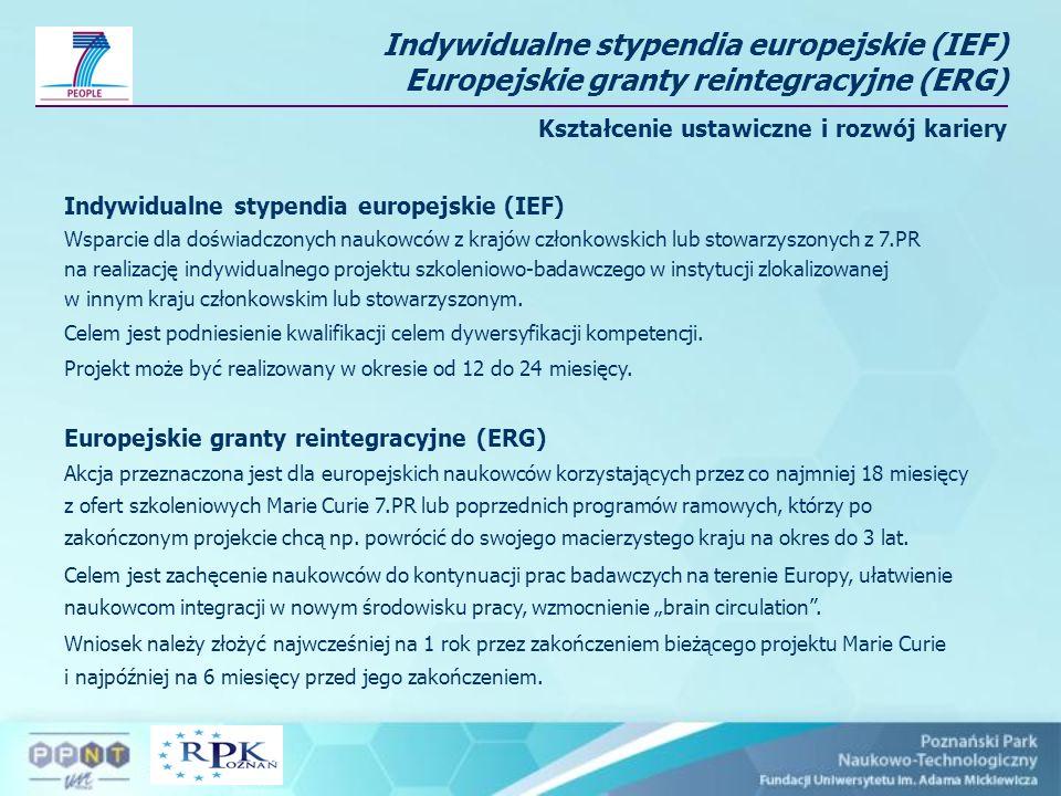 Indywidualne stypendia europejskie (IEF) Wsparcie dla doświadczonych naukowców z krajów członkowskich lub stowarzyszonych z 7.PR na realizację indywidualnego projektu szkoleniowo-badawczego w instytucji zlokalizowanej w innym kraju członkowskim lub stowarzyszonym.