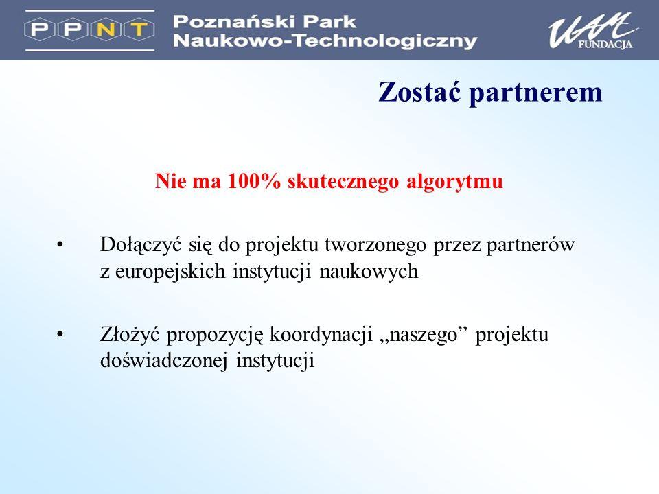 Zostać partnerem Nie ma 100% skutecznego algorytmu Dołączyć się do projektu tworzonego przez partnerów z europejskich instytucji naukowych Złożyć propozycję koordynacji naszego projektu doświadczonej instytucji
