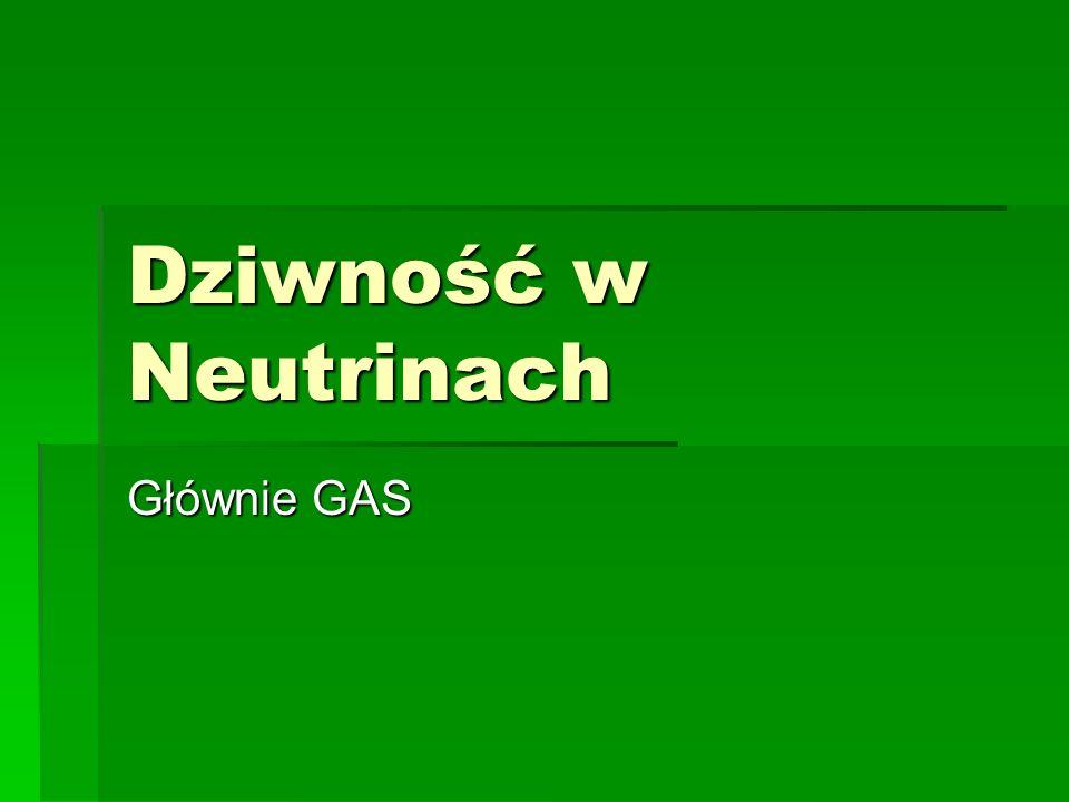 Dziwność w Neutrinach Głównie GAS