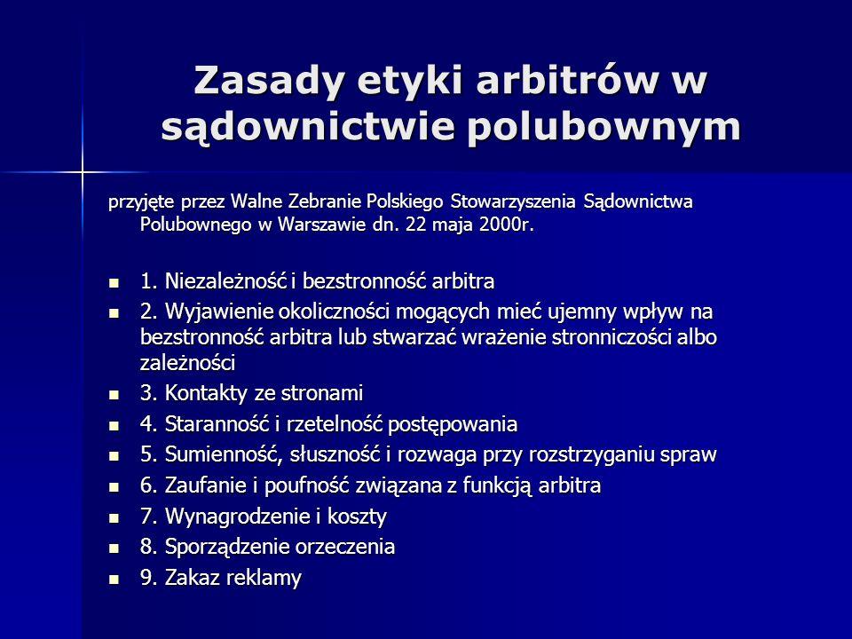 Zasady etyki arbitrów w sądownictwie polubownym przyjęte przez Walne Zebranie Polskiego Stowarzyszenia Sądownictwa Polubownego w Warszawie dn. 22 maja