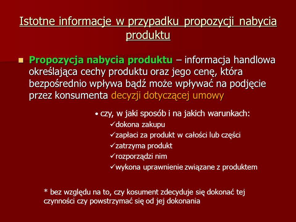 Istotne informacje w przypadku propozycji nabycia produktu Propozycja nabycia produktu – informacja handlowa określająca cechy produktu oraz jego cenę