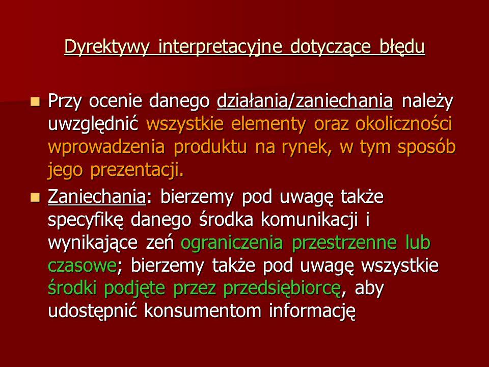 Dyrektywy interpretacyjne dotyczące błędu Przy ocenie danego działania/zaniechania należy uwzględnić wszystkie elementy oraz okoliczności wprowadzenia