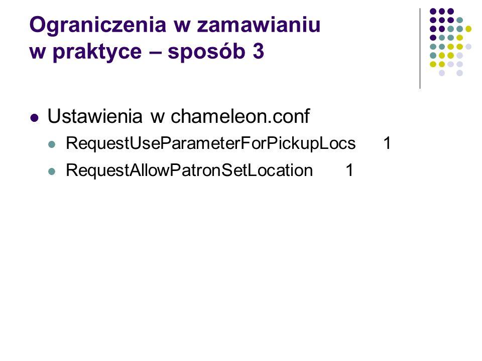 Ograniczenia w zamawianiu w praktyce – sposób 3 Ustawienia w chameleon.conf RequestUseParameterForPickupLocs 1 RequestAllowPatronSetLocation 1