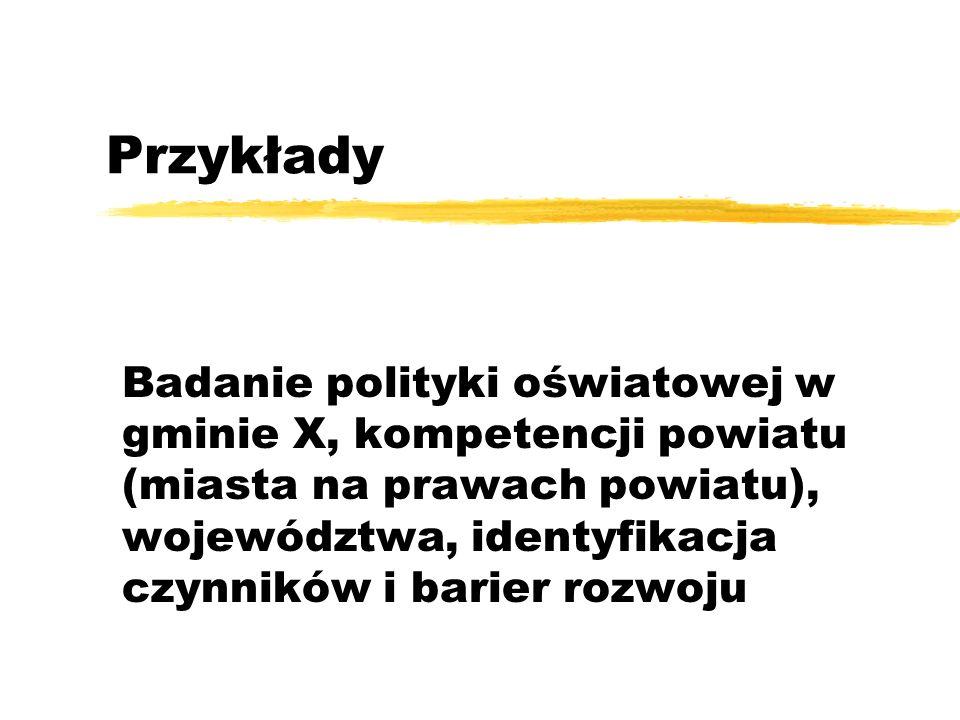 Przykłady Badanie polityki oświatowej w gminie X, kompetencji powiatu (miasta na prawach powiatu), województwa, identyfikacja czynników i barier rozwo
