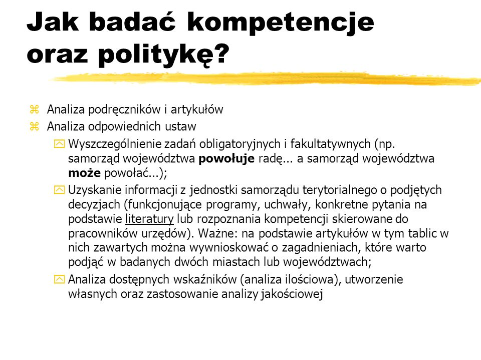 Jak badać kompetencje oraz politykę? zAnaliza podręczników i artykułów zAnaliza odpowiednich ustaw yWyszczególnienie zadań obligatoryjnych i fakultaty