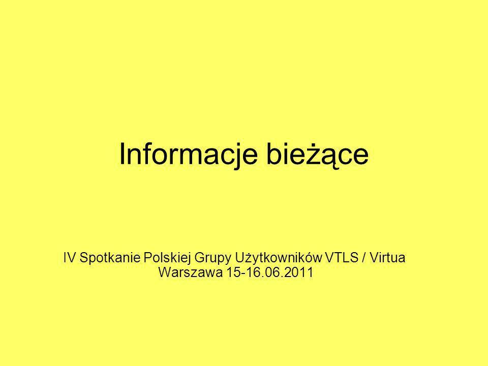 Informacje bieżące IV Spotkanie Polskiej Grupy Użytkowników VTLS / Virtua Warszawa 15-16.06.2011