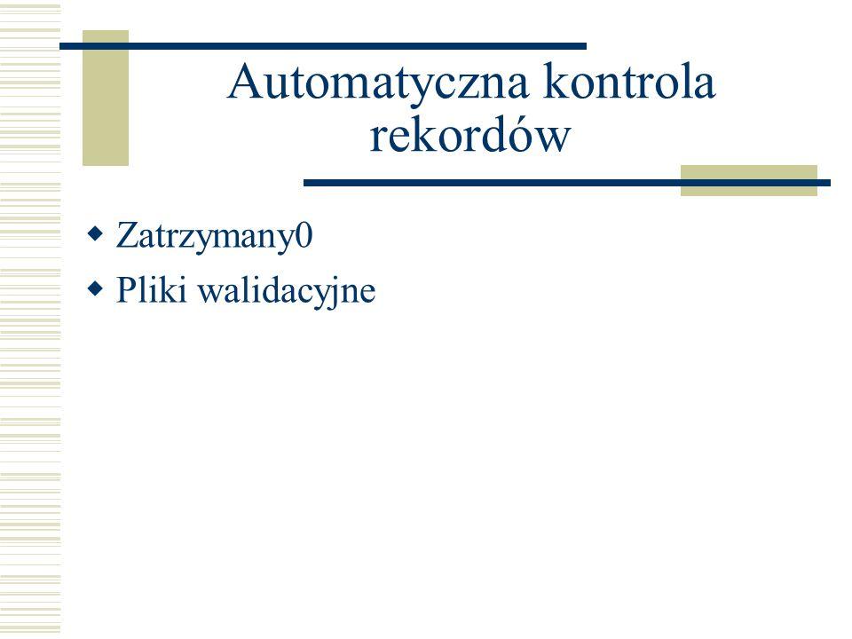 Automatyczna kontrola rekordów Zatrzymany0 Pliki walidacyjne