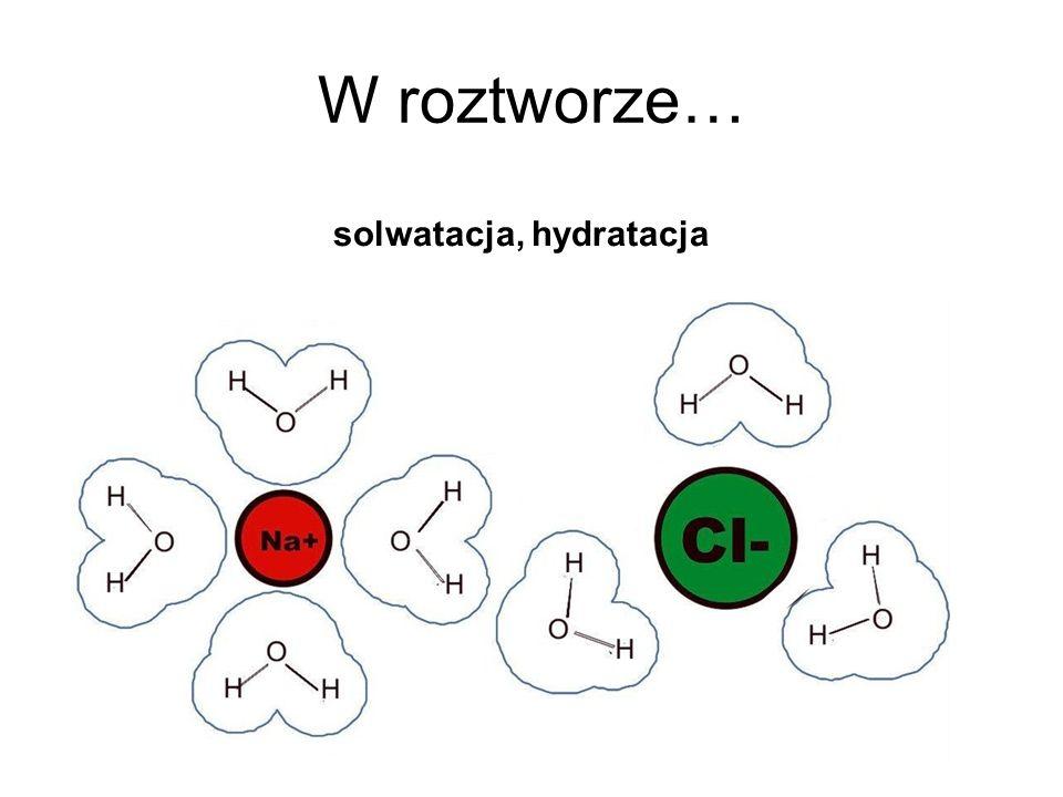 W roztworze… solwatacja, hydratacja
