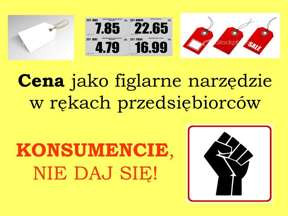 Cena jako figlarne narzędzie w rękach przedsiębiorców KONSUMENCIE, NIE DAJ SIĘ!