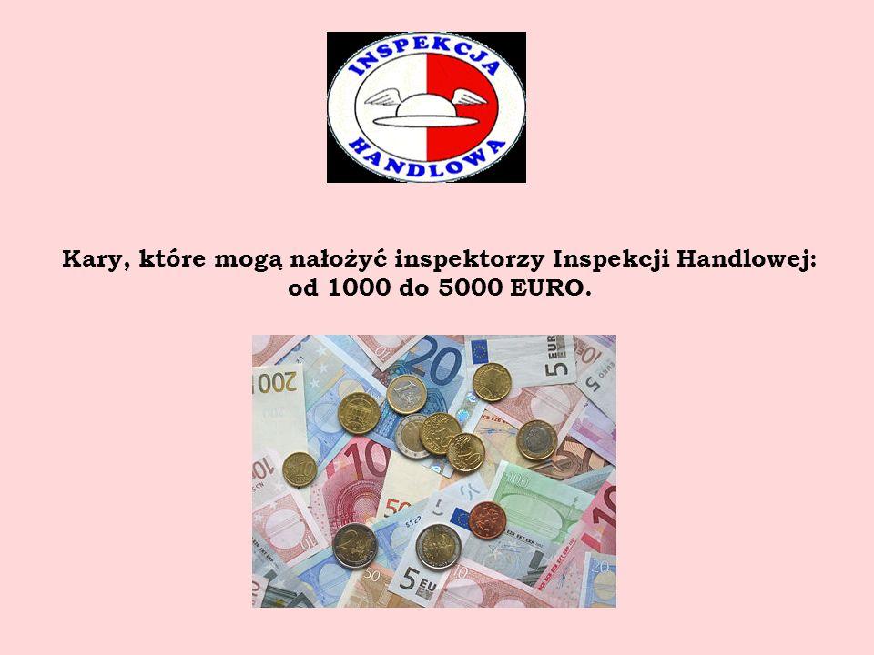 Kary, które mogą nałożyć inspektorzy Inspekcji Handlowej: od 1000 do 5000 EURO.