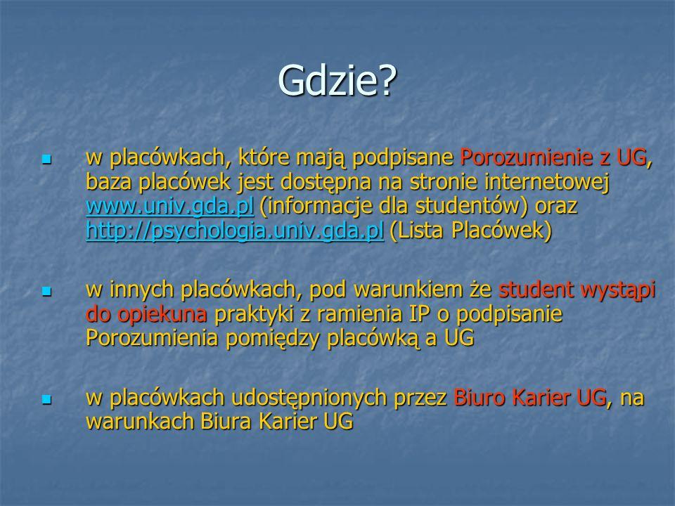 Gdzie? w placówkach, które mają podpisane Porozumienie z UG, baza placówek jest dostępna na stronie internetowej www.univ.gda.pl (informacje dla stude
