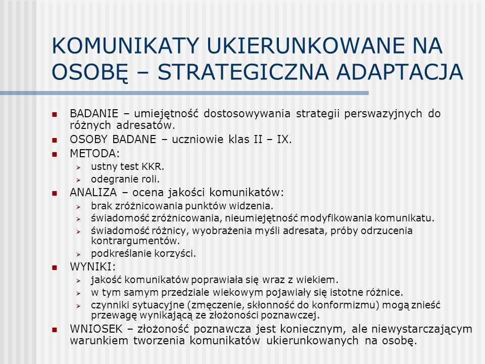 KOMUNIKATY UKIERUNKOWANE NA OSOBĘ – STRATEGICZNA ADAPTACJA BADANIE – umiejętność dostosowywania strategii perswazyjnych do różnych adresatów. OSOBY BA