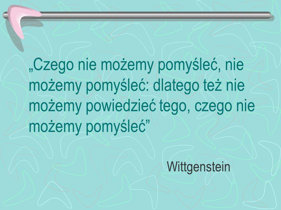 Czego nie możemy pomyśleć, nie możemy pomyśleć: dlatego też nie możemy powiedzieć tego, czego nie możemy pomyśleć Wittgenstein