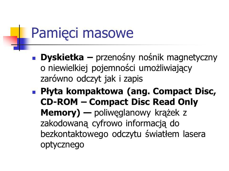 Pamięci masowe Dyskietka – przenośny nośnik magnetyczny o niewielkiej pojemności umożliwiający zarówno odczyt jak i zapis Płyta kompaktowa (ang. Compa