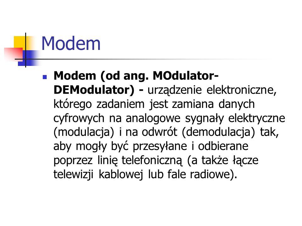 Modem Modem (od ang. MOdulator- DEModulator) - urządzenie elektroniczne, którego zadaniem jest zamiana danych cyfrowych na analogowe sygnały elektrycz