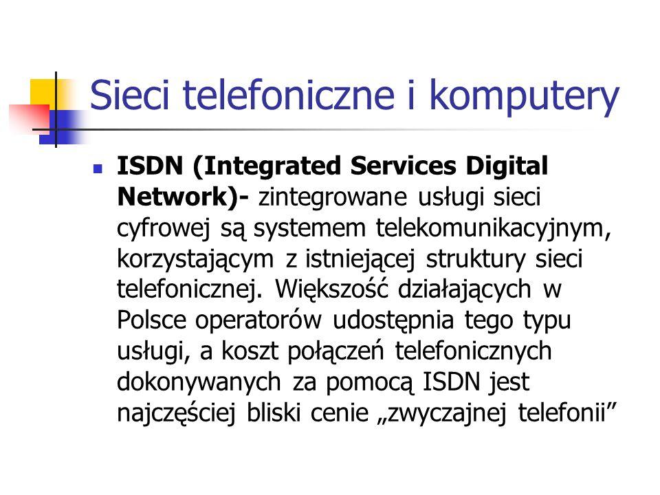 Sieci telefoniczne i komputery ISDN (Integrated Services Digital Network)- zintegrowane usługi sieci cyfrowej są systemem telekomunikacyjnym, korzysta