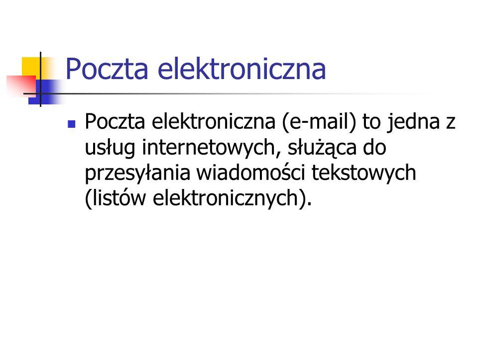 Poczta elektroniczna Poczta elektroniczna (e-mail) to jedna z usług internetowych, służąca do przesyłania wiadomości tekstowych (listów elektronicznyc