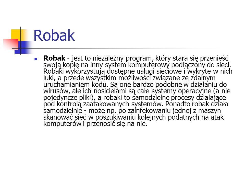 Robak Robak - jest to niezależny program, który stara się przenieść swoją kopię na inny system komputerowy podłączony do sieci. Robaki wykorzystują do