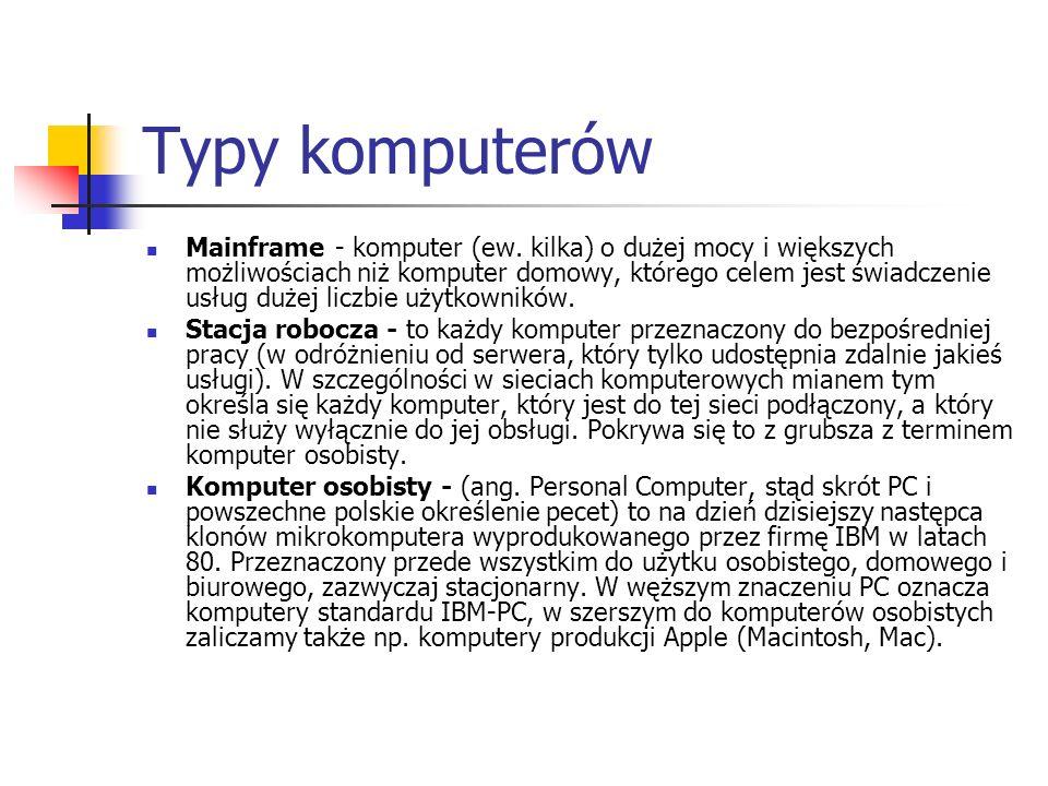 Typy komputerów Mainframe - komputer (ew. kilka) o dużej mocy i większych możliwościach niż komputer domowy, którego celem jest świadczenie usług duże