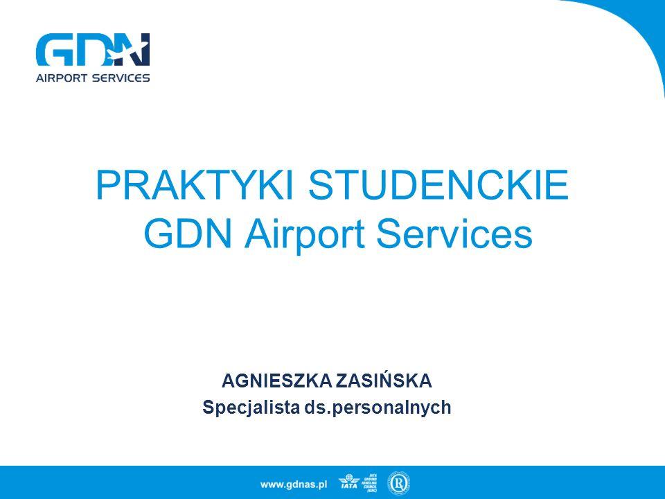PRAKTYKI STUDENCKIE GDN Airport Services AGNIESZKA ZASIŃSKA Specjalista ds.personalnych