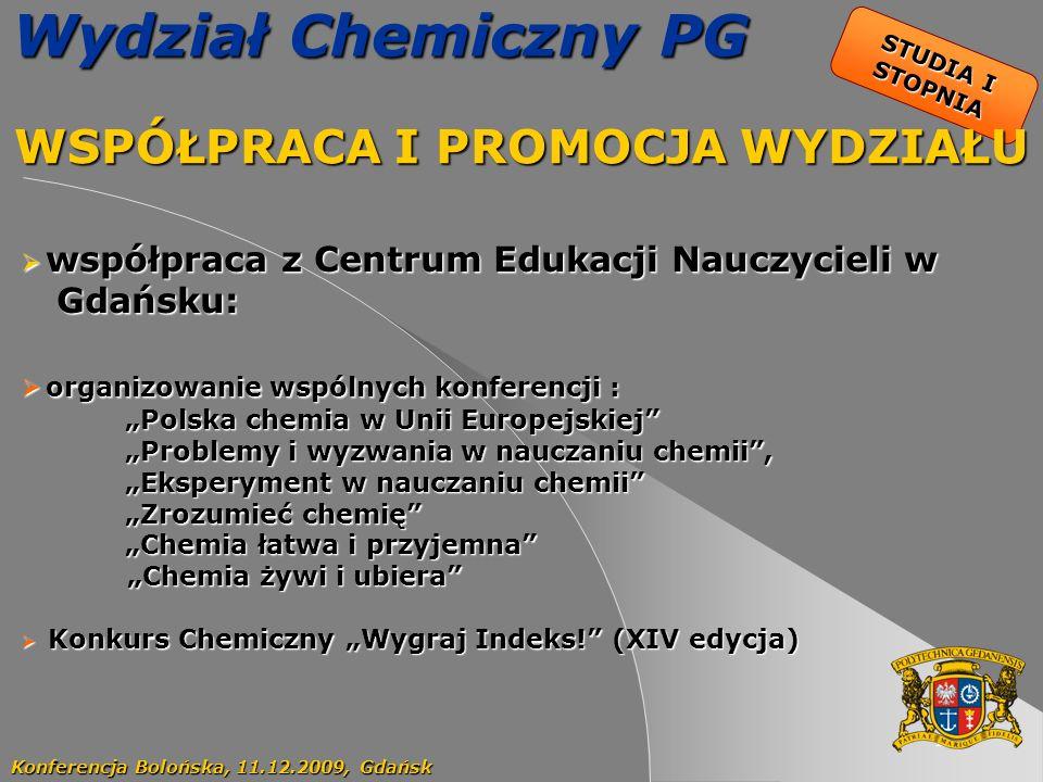 12 STUDIA I STOPNIA Wydział Chemiczny PG WSPÓŁPRACA I PROMOCJA WYDZIAŁU Konferencja Bolońska, 11.12.2009, Gdańsk współpraca z Centrum Edukacji Nauczyc