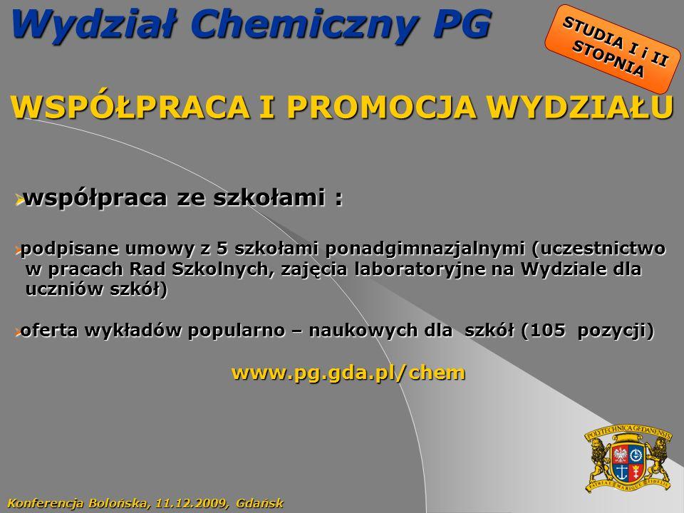 14 STUDIA I i II STOPNIA Wydział Chemiczny PG WSPÓŁPRACA I PROMOCJA WYDZIAŁU Konferencja Bolońska, 11.12.2009, Gdańsk współpraca ze szkołami : współpr