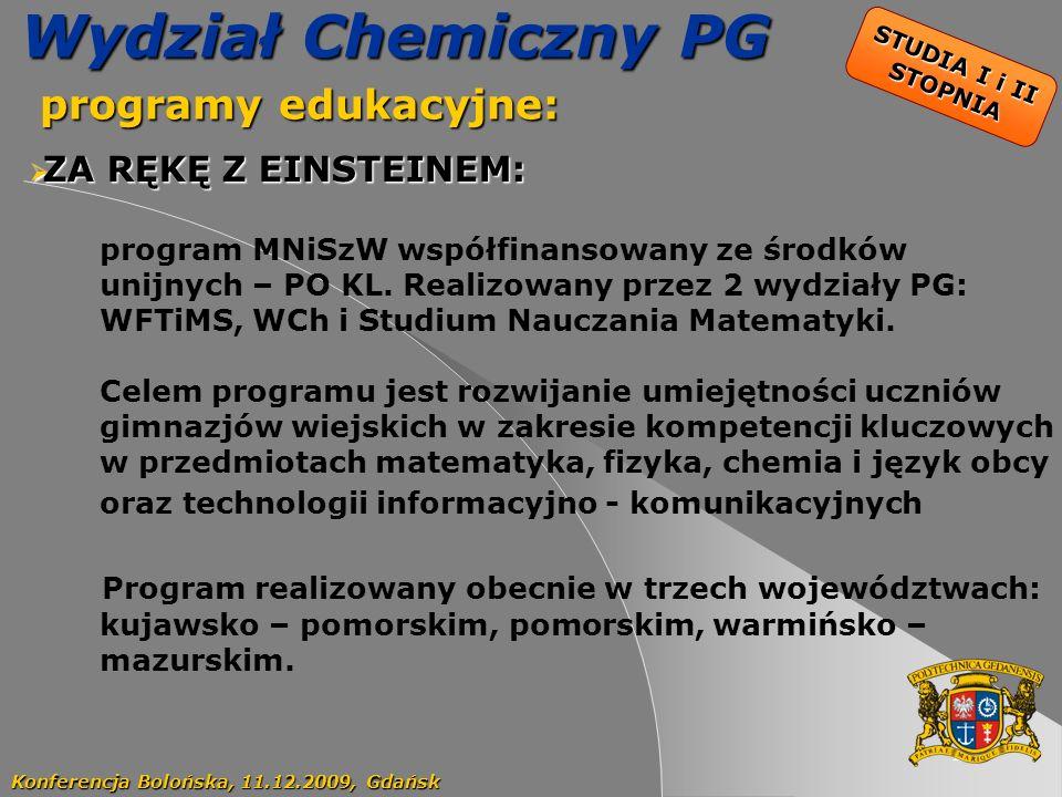 16 Wydział Chemiczny PG programy edukacyjne: programy edukacyjne: Konferencja Bolońska, 11.12.2009, Gdańsk ZA RĘKĘ Z EINSTEINEM: ZA RĘKĘ Z EINSTEINEM: program MNiSzW współfinansowany ze środków unijnych – PO KL.
