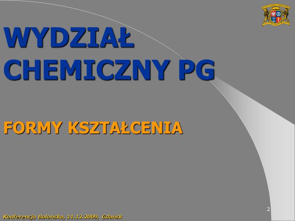 2 WYDZIAŁ CHEMICZNY PG FORMY KSZTAŁCENIA Konferencja Bolońska, 11.12.2009, Gdańsk