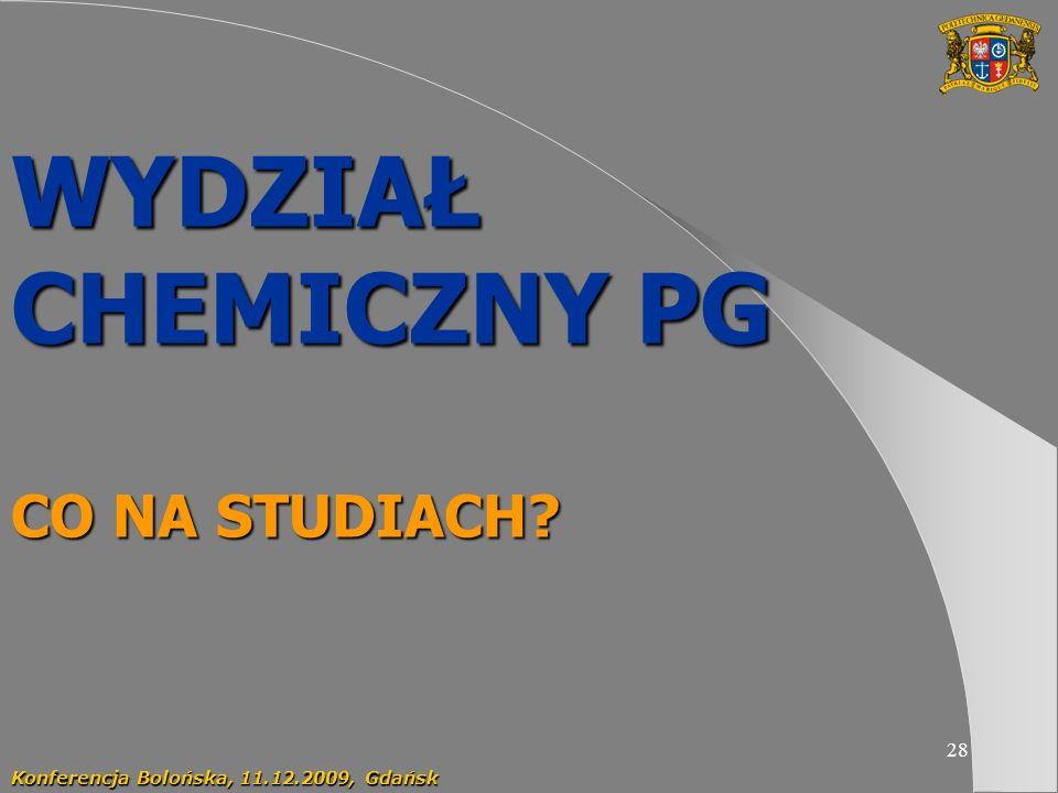 28 WYDZIAŁ CHEMICZNY PG CO NA STUDIACH? Konferencja Bolońska, 11.12.2009, Gdańsk