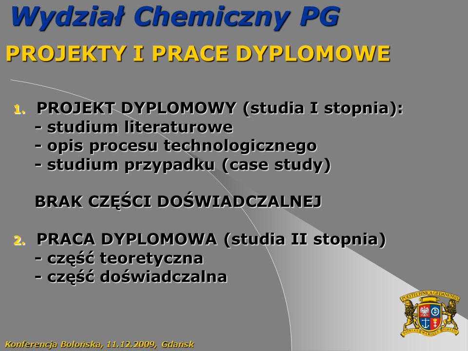 34 Wydział Chemiczny PG PROJEKTY I PRACE DYPLOMOWE Konferencja Bolońska, 11.12.2009, Gdańsk 1. PROJEKT DYPLOMOWY (studia I stopnia): - studium literat
