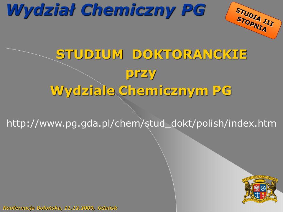 5 Wydział Chemiczny PG STUDIUM DOKTORANCKIE STUDIUM DOKTORANCKIEprzy Wydziale Chemicznym PG Konferencja Bolońska, 11.12.2009, Gdańsk STUDIA III STOPNI