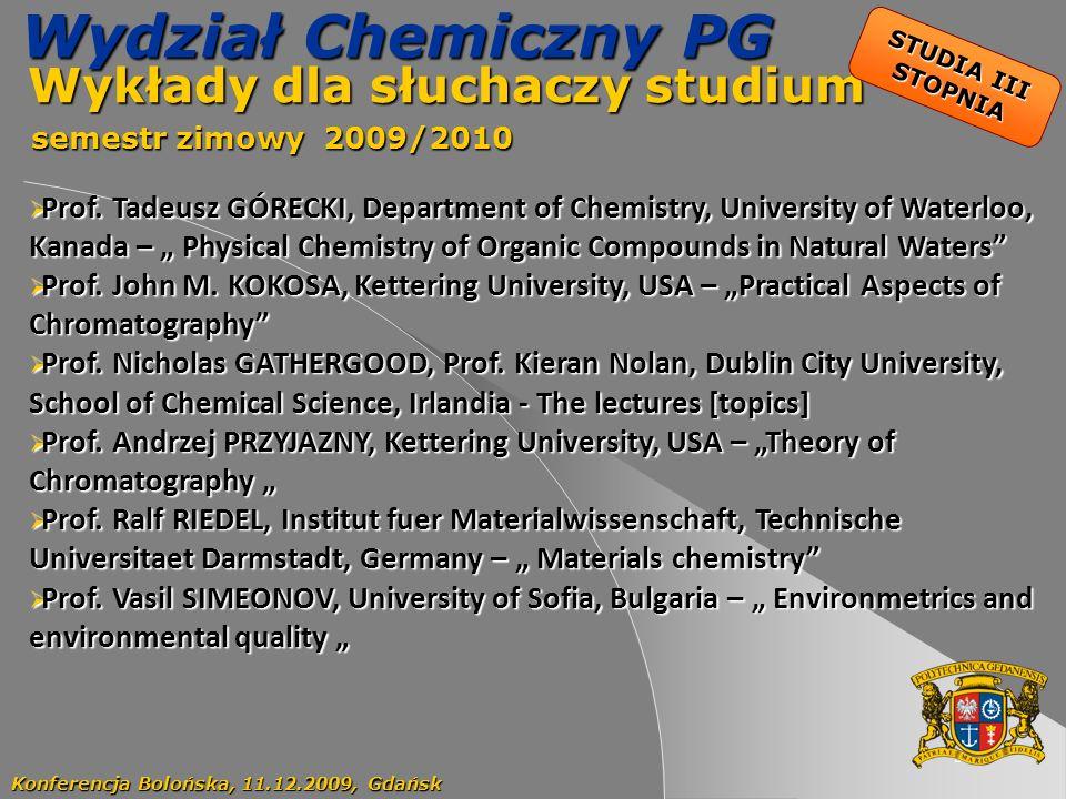55 Wydział Chemiczny PG Wykłady dla słuchaczy studium Wykłady dla słuchaczy studium semestr zimowy 2009/2010 semestr zimowy 2009/2010 Konferencja Bolońska, 11.12.2009, Gdańsk STUDIA III STOPNIA Prof.