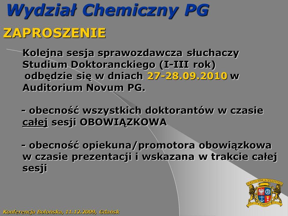 58 Wydział Chemiczny PG ZAPROSZENIE Konferencja Bolońska, 11.12.2009, Gdańsk Kolejna sesja sprawozdawcza słuchaczy Studium Doktoranckiego (I-III rok) odbędzie się w dniach 27-28.09.2010 w Auditorium Novum PG.