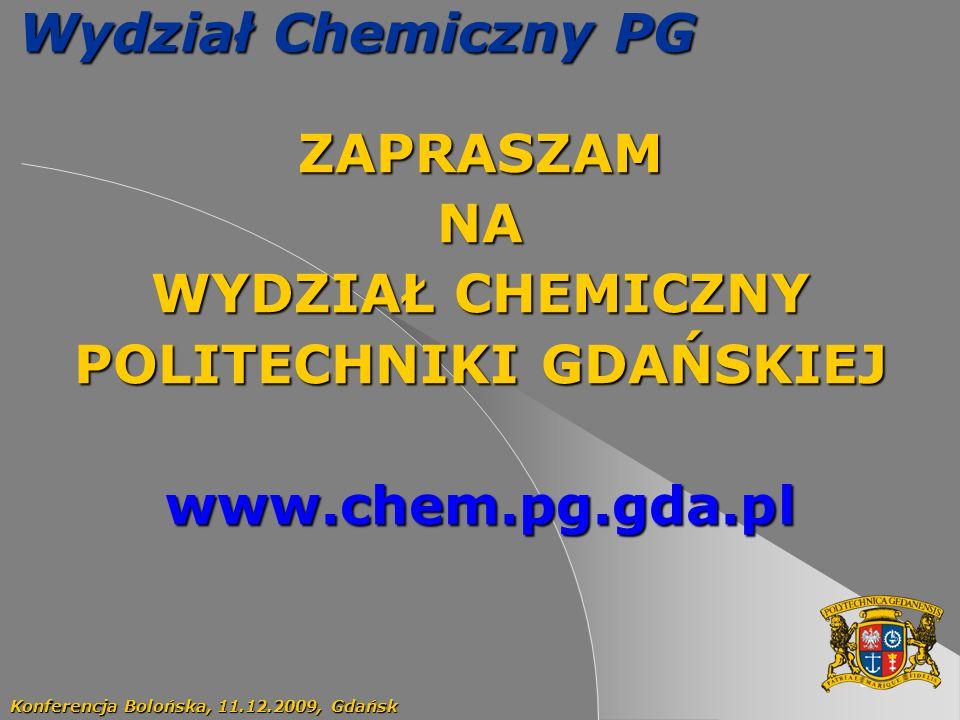 68 Wydział Chemiczny PG ZAPRASZAMNA WYDZIAŁ CHEMICZNY POLITECHNIKI GDAŃSKIEJ www.chem.pg.gda.pl Konferencja Bolońska, 11.12.2009, Gdańsk