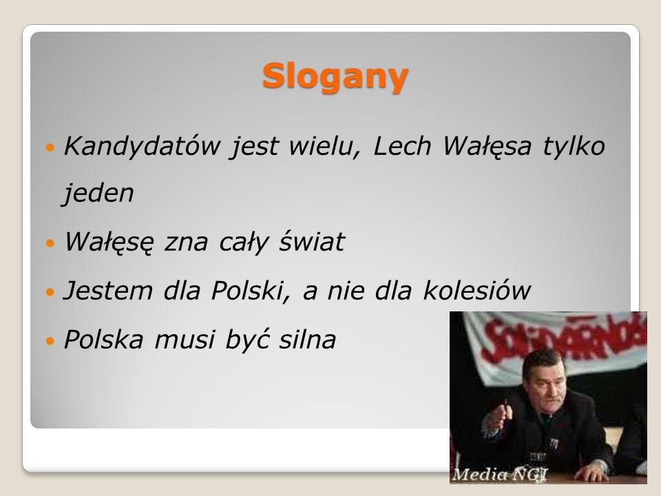 Slogany Kandydatów jest wielu, Lech Wałęsa tylko jeden Wałęsę zna cały świat Jestem dla Polski, a nie dla kolesiów Polska musi być silna