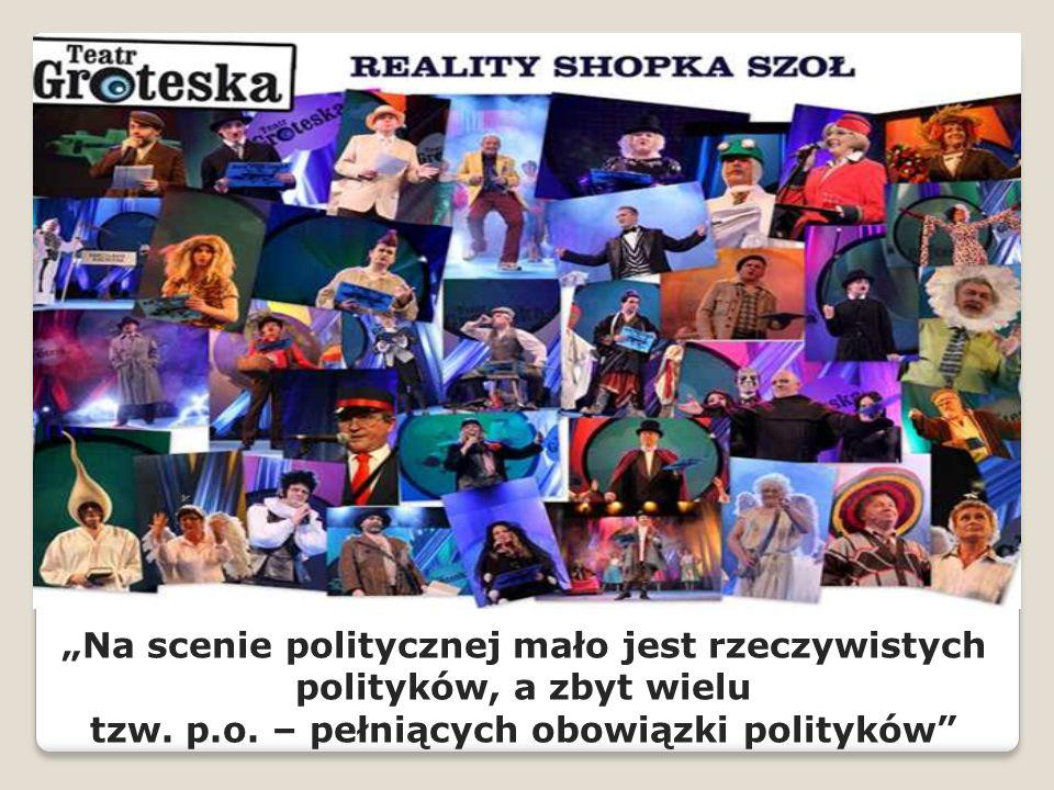 Na scenie politycznej mało jest rzeczywistych polityków, a zbyt wielu tzw. p.o. – pełniących obowiązki polityków Prof. Chodubski Na scenie politycznej