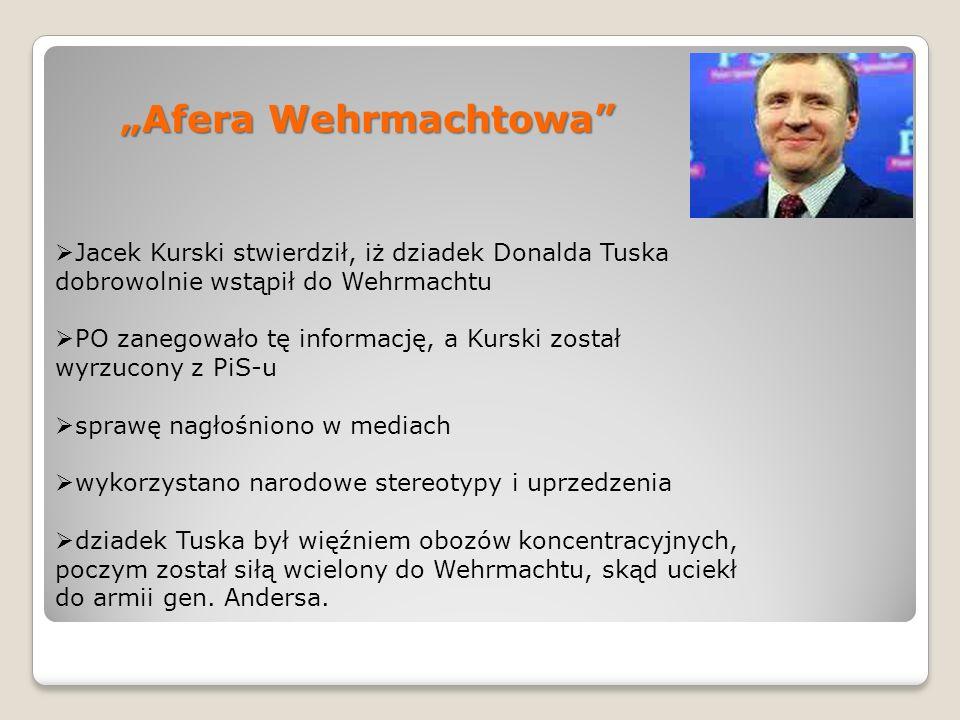 Afera Wehrmachtowa Jacek Kurski stwierdził, iż dziadek Donalda Tuska dobrowolnie wstąpił do Wehrmachtu PO zanegowało tę informację, a Kurski został wy