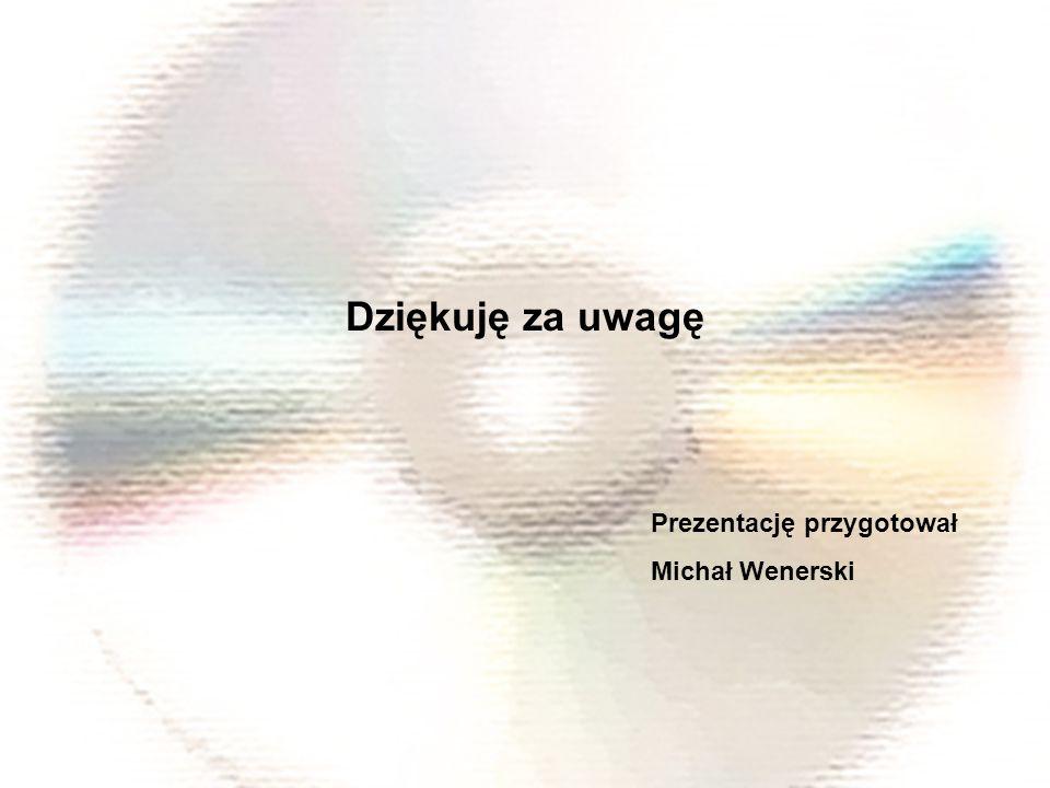 Dziękuję za uwagę Prezentację przygotował Michał Wenerski