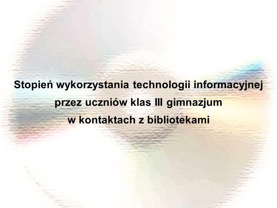 Stopień wykorzystania technologii informacyjnej przez uczniów klas III gimnazjum w kontaktach z bibliotekami