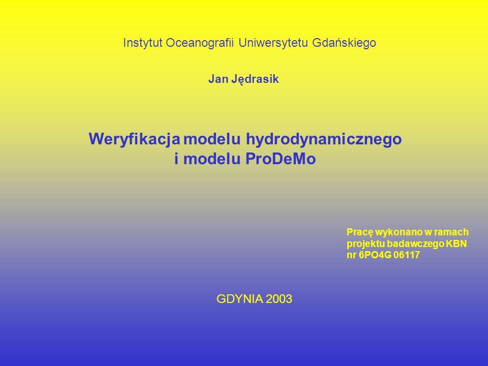 Instytut Oceanografii Uniwersytetu Gdańskiego Jan Jędrasik Weryfikacja modelu hydrodynamicznego i modelu ProDeMo Pracę wykonano w ramach projektu badawczego KBN nr 6PO4G 06117 GDYNIA 2003
